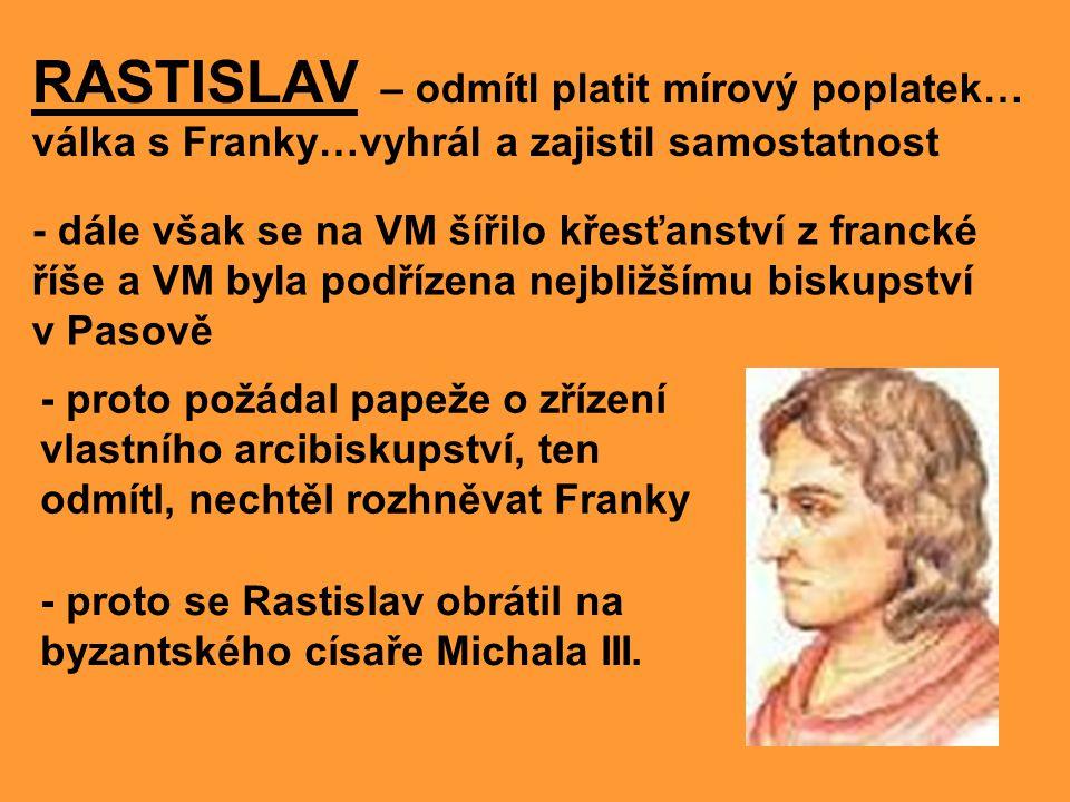 RASTISLAV – odmítl platit mírový poplatek… válka s Franky…vyhrál a zajistil samostatnost