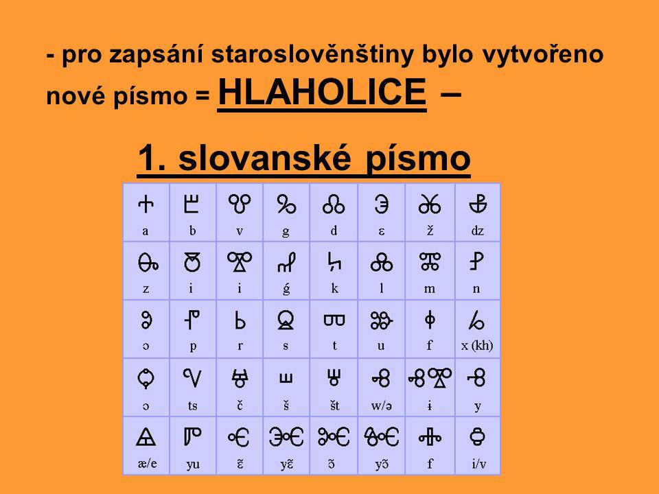 - pro zapsání staroslověnštiny bylo vytvořeno nové písmo = HLAHOLICE –