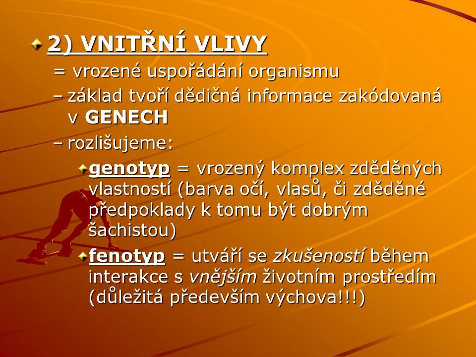 2) VNITŘNÍ VLIVY = vrozené uspořádání organismu. základ tvoří dědičná informace zakódovaná v GENECH.