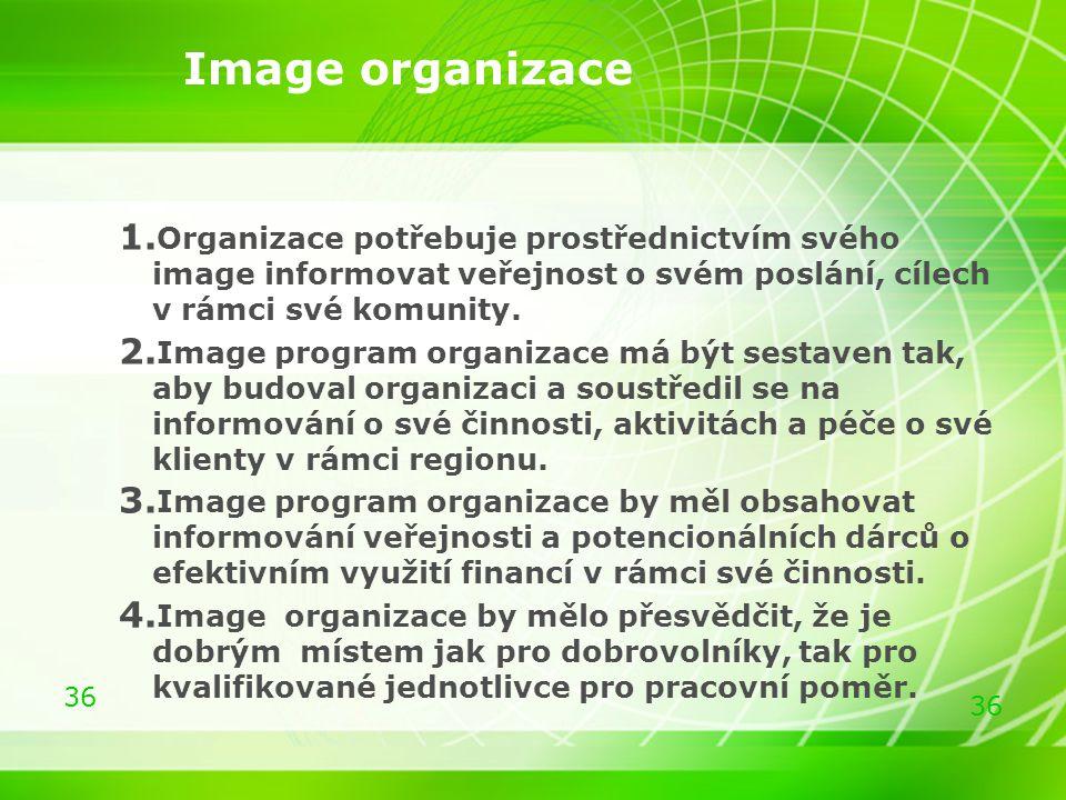 Image organizace Organizace potřebuje prostřednictvím svého image informovat veřejnost o svém poslání, cílech v rámci své komunity.