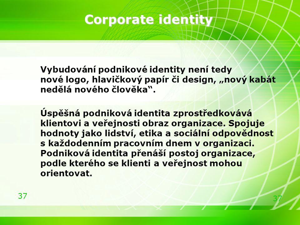 """Corporate identity Vybudování podnikové identity není tedy nové logo, hlavičkový papír či design, """"nový kabát nedělá nového člověka ."""