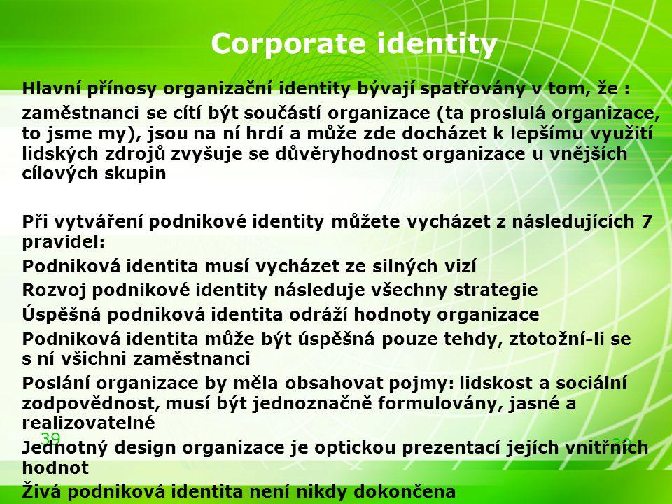 Corporate identity Hlavní přínosy organizační identity bývají spatřovány v tom, že :