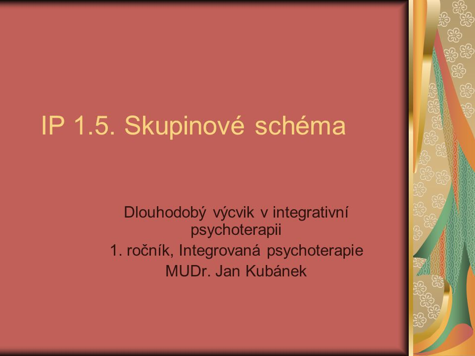 IP 1.5. Skupinové schéma Dlouhodobý výcvik v integrativní psychoterapii. 1. ročník, Integrovaná psychoterapie.