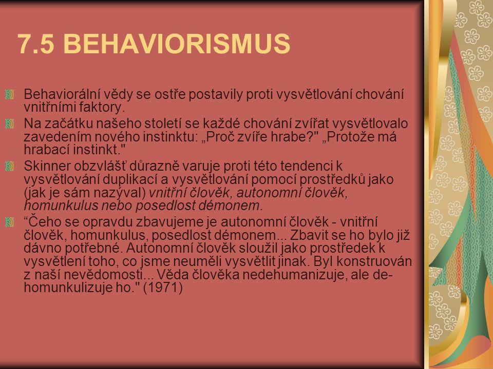 7.5 BEHAVIORISMUS Behaviorální vědy se ostře postavily proti vysvětlování chování vnitřními faktory.