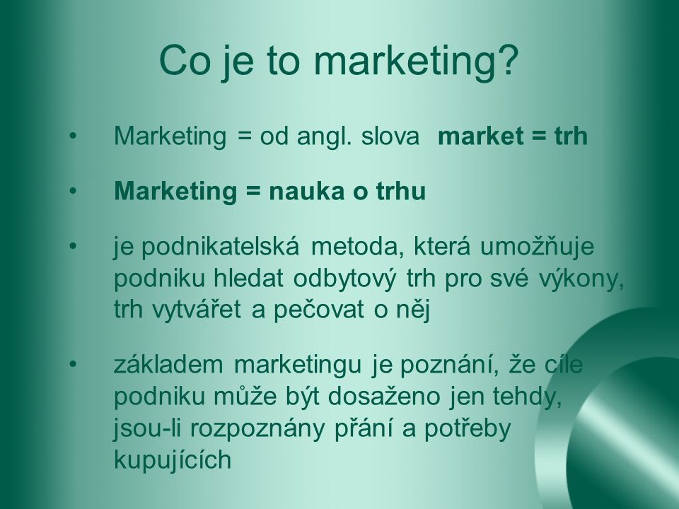 Co je to marketing Marketing = od angl. slova market = trh