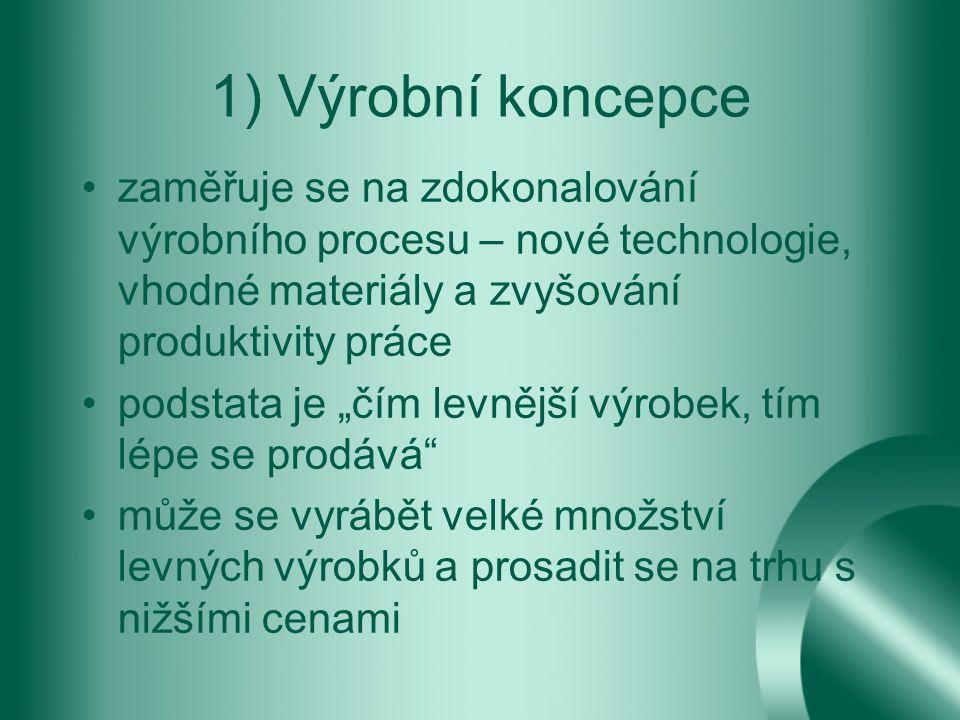 1) Výrobní koncepce zaměřuje se na zdokonalování výrobního procesu – nové technologie, vhodné materiály a zvyšování produktivity práce.