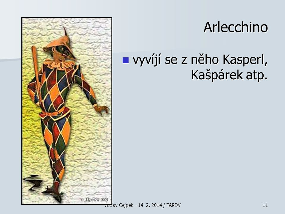 Arlecchino vyvíjí se z něho Kasperl, Kašpárek atp.