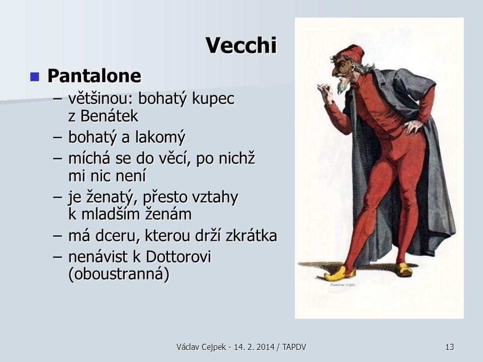 Vecchi Pantalone většinou: bohatý kupec z Benátek bohatý a lakomý