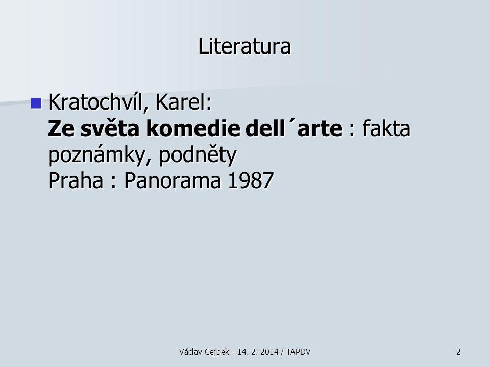 Literatura Kratochvíl, Karel: Ze světa komedie dell´arte : fakta poznámky, podněty Praha : Panorama 1987.
