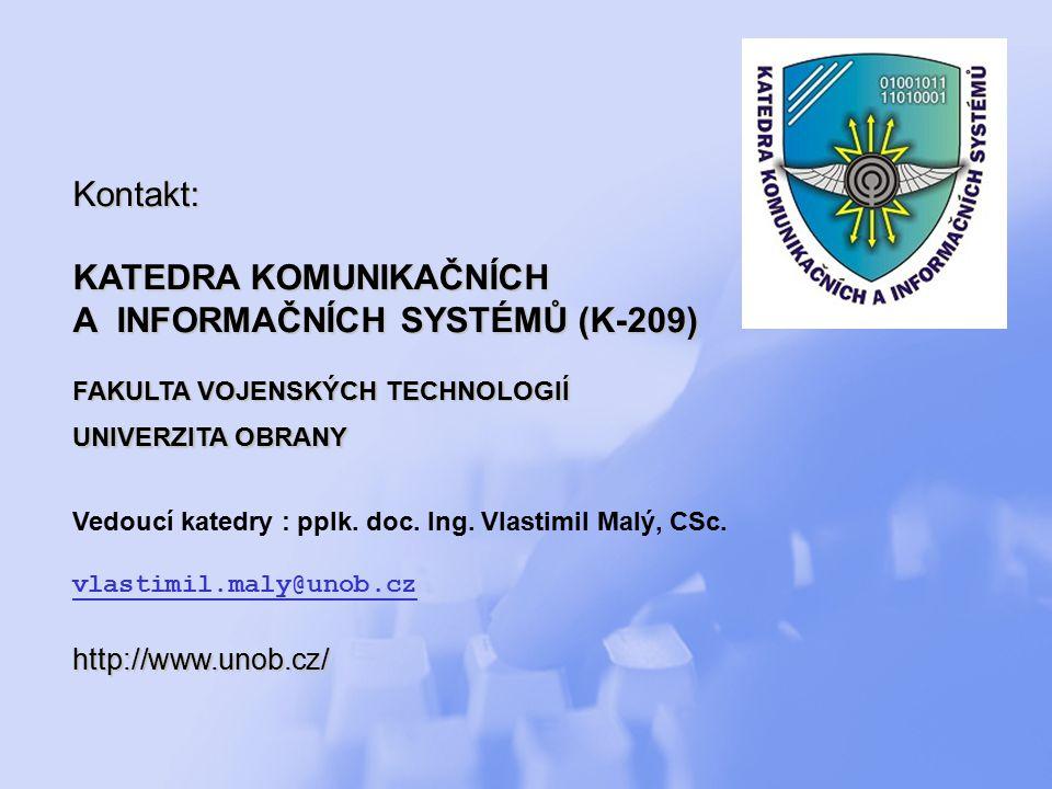 Kontakt: KATEDRA KOMUNIKAČNÍCH A INFORMAČNÍCH SYSTÉMŮ (K-209) FAKULTA VOJENSKÝCH TECHNOLOGIÍ UNIVERZITA OBRANY Vedoucí katedry : pplk.