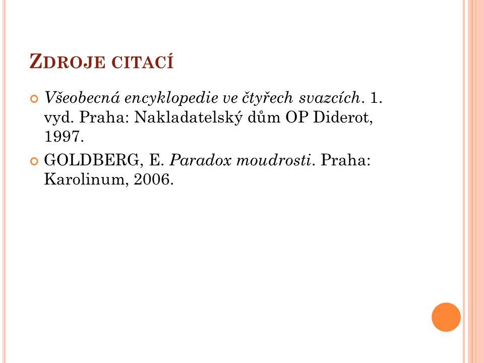 Zdroje citací Všeobecná encyklopedie ve čtyřech svazcích. 1. vyd. Praha: Nakladatelský dům OP Diderot, 1997.