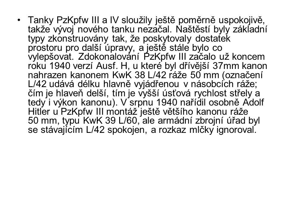 Tanky PzKpfw III a IV sloužily ještě poměrně uspokojivě, takže vývoj nového tanku nezačal.