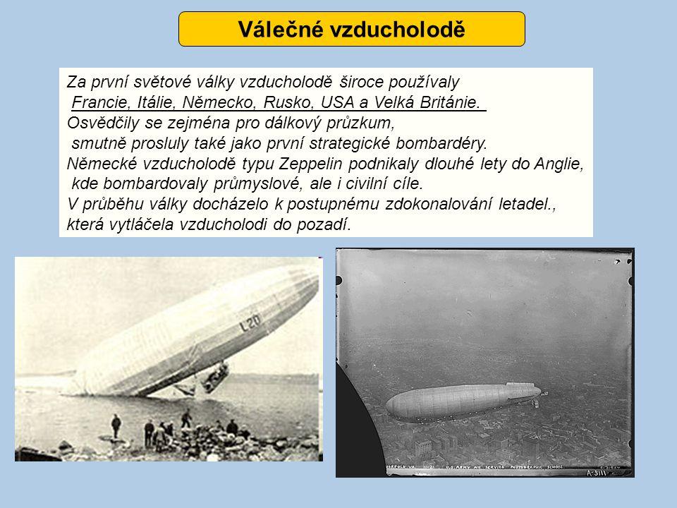 Válečné vzducholodě Za první světové války vzducholodě široce používaly. Francie, Itálie, Německo, Rusko, USA a Velká Británie.