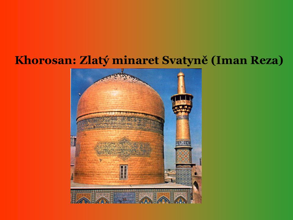 Khorosan: Zlatý minaret Svatyně (Iman Reza)