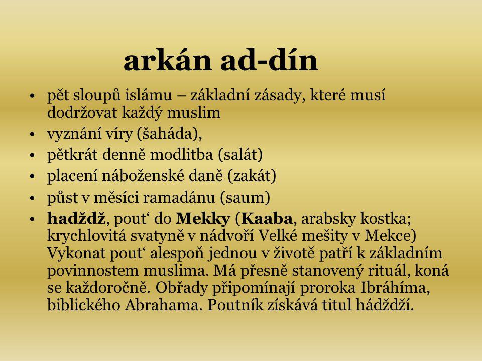 arkán ad-dín pět sloupů islámu – základní zásady, které musí dodržovat každý muslim. vyznání víry (šaháda),