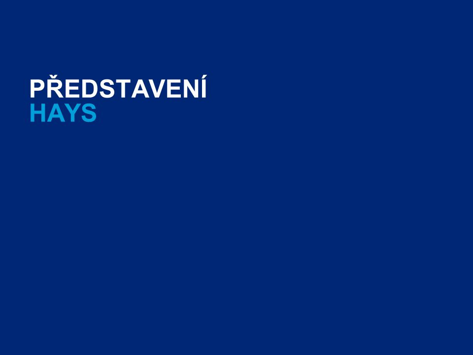 PŘEDSTAVENÍ HAYS. Presenter s name & Date. 2003 users: Go View Header & Footer to edit text / 2007 users: Go Insert Header & Footer to edit text.