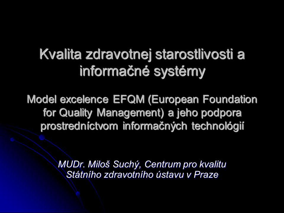 Kvalita zdravotnej starostlivosti a informačné systémy Model excelence EFQM (European Foundation for Quality Management) a jeho podpora prostredníctvom informačných technológií