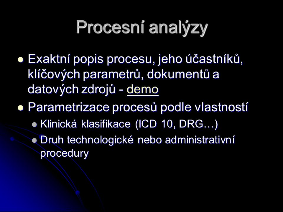 Procesní analýzy Exaktní popis procesu, jeho účastníků, klíčových parametrů, dokumentů a datových zdrojů - demo.