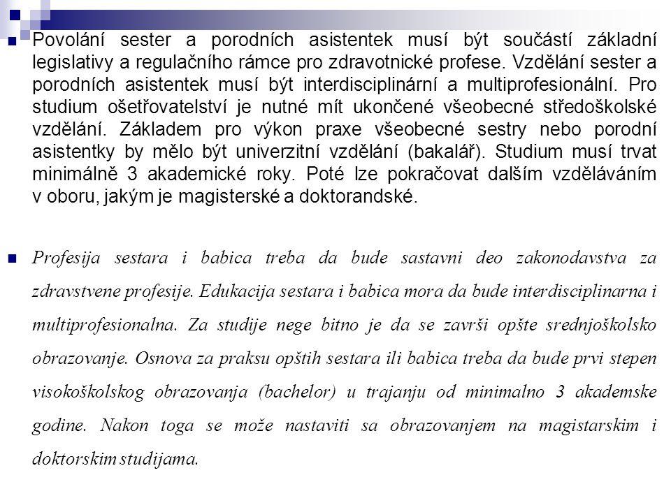 Povolání sester a porodních asistentek musí být součástí základní legislativy a regulačního rámce pro zdravotnické profese. Vzdělání sester a porodních asistentek musí být interdisciplinární a multiprofesionální. Pro studium ošetřovatelství je nutné mít ukončené všeobecné středoškolské vzdělání. Základem pro výkon praxe všeobecné sestry nebo porodní asistentky by mělo být univerzitní vzdělání (bakalář). Studium musí trvat minimálně 3 akademické roky. Poté lze pokračovat dalším vzděláváním v oboru, jakým je magisterské a doktorandské.