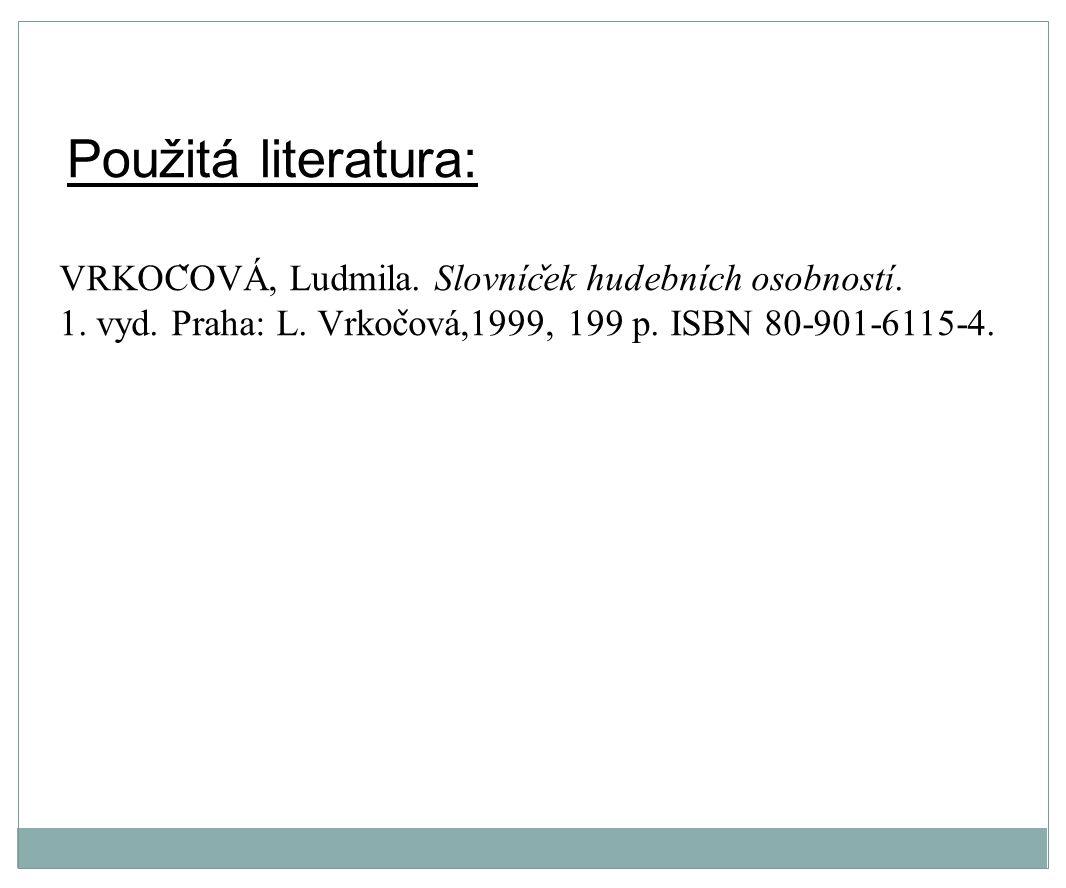 Použitá literatura: VRKOČOVÁ, Ludmila. Slovníček hudebních osobností.