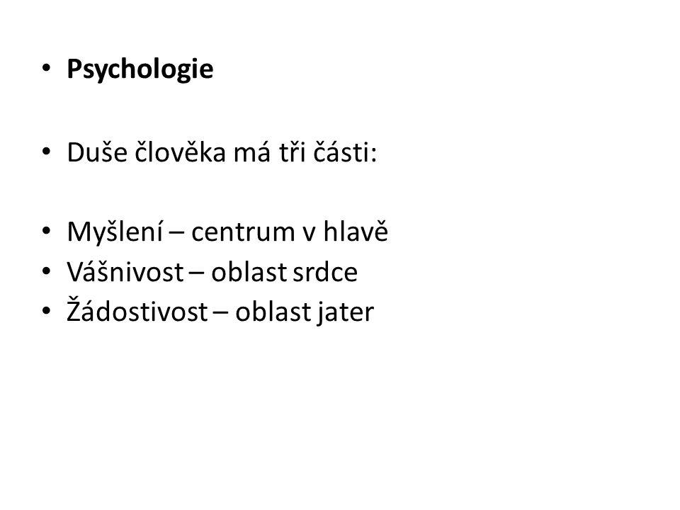 Psychologie Duše člověka má tři části: Myšlení – centrum v hlavě.