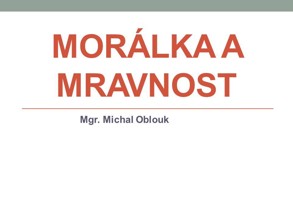 Morálka a mravnost Mgr. Michal Oblouk