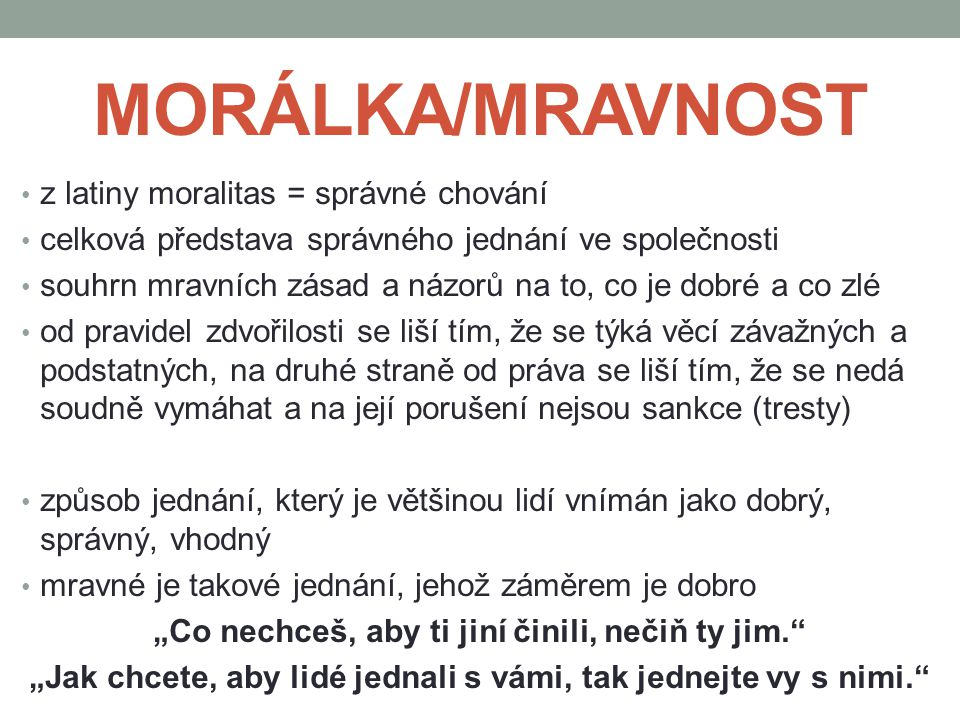 MORÁLKA/MRAVNOST z latiny moralitas = správné chování