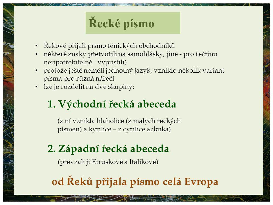Řecké písmo 1. Východní řecká abeceda 2. Západní řecká abeceda