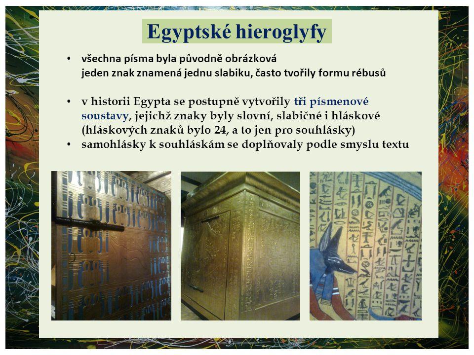 Egyptské hieroglyfy všechna písma byla původně obrázková jeden znak znamená jednu slabiku, často tvořily formu rébusů.
