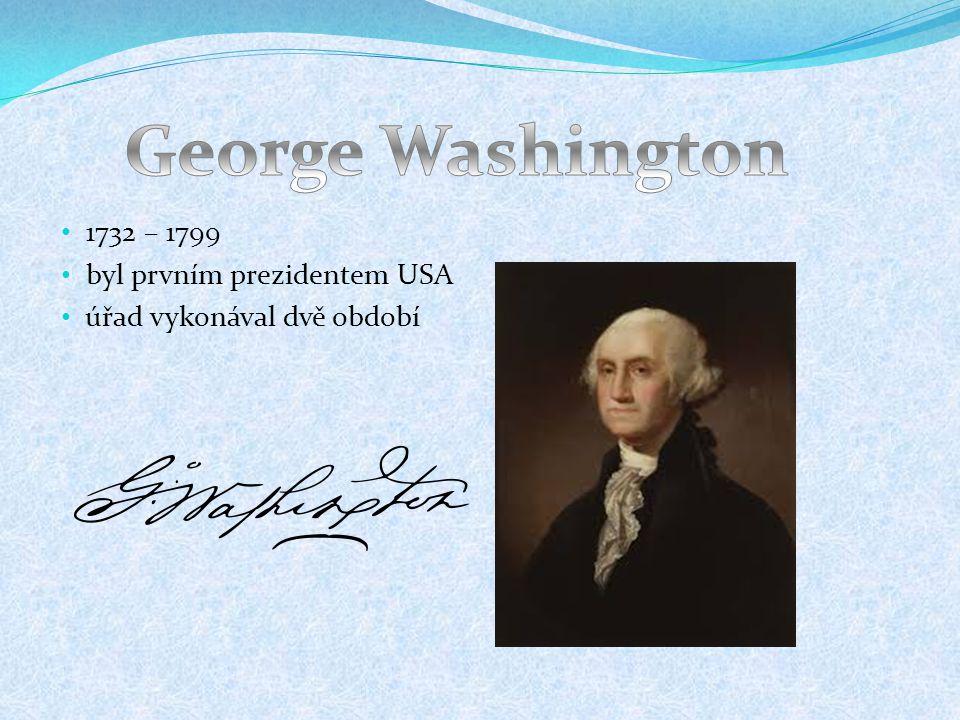 George Washington 1732 – 1799 byl prvním prezidentem USA