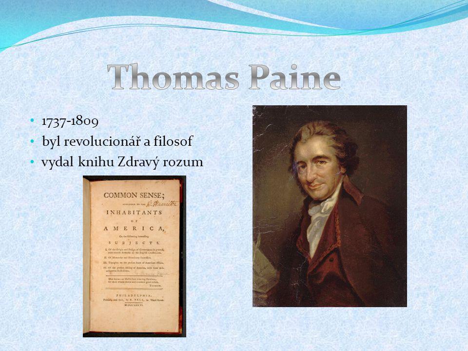 Thomas Paine 1737-1809 byl revolucionář a filosof