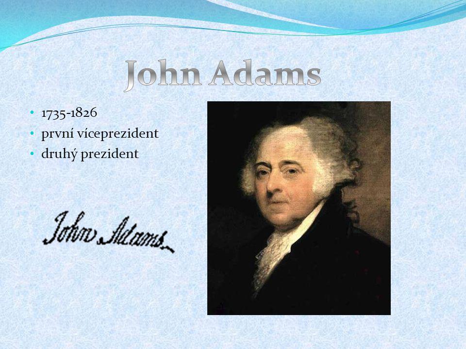 John Adams 1735-1826 první víceprezident druhý prezident
