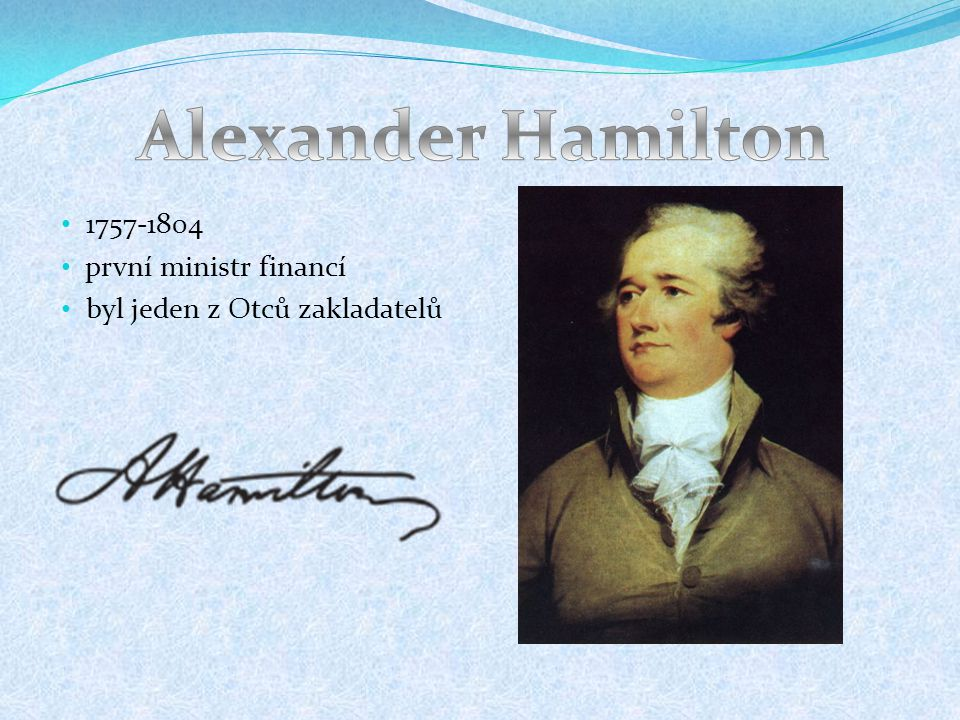 Alexander Hamilton 1757-1804 první ministr financí
