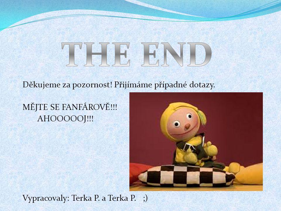 THE END Děkujeme za pozornost! Přijímáme případné dotazy.
