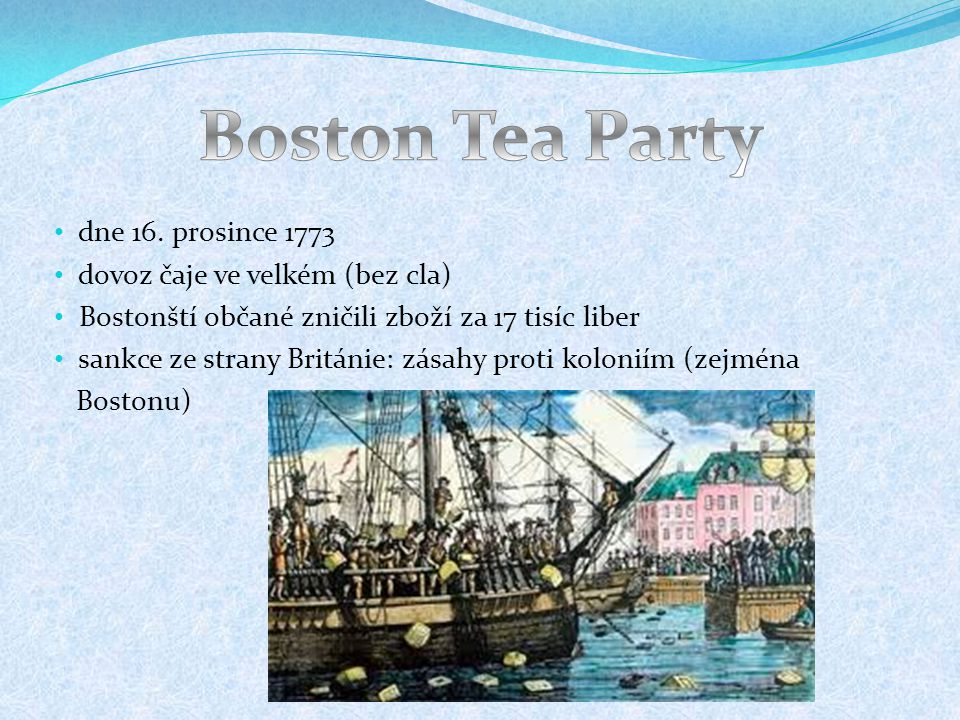 Boston Tea Party dne 16. prosince 1773 dovoz čaje ve velkém (bez cla)