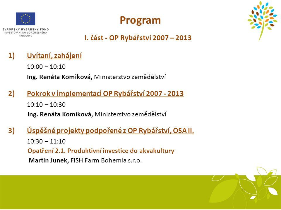 Program I. část - OP Rybářství 2007 – 2013 1) Uvítaní, zahájení