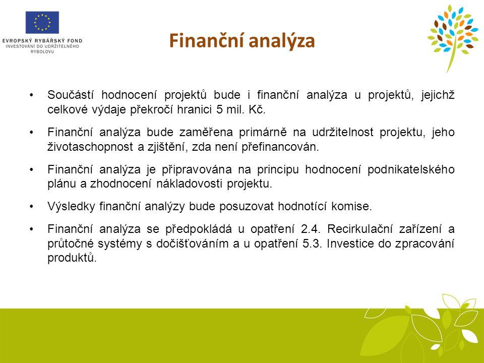 Finanční analýza Součástí hodnocení projektů bude i finanční analýza u projektů, jejichž celkové výdaje překročí hranici 5 mil. Kč.