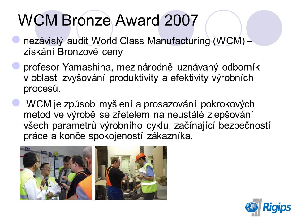 WCM Bronze Award 2007 nezávislý audit World Class Manufacturing (WCM) – získání Bronzové ceny.