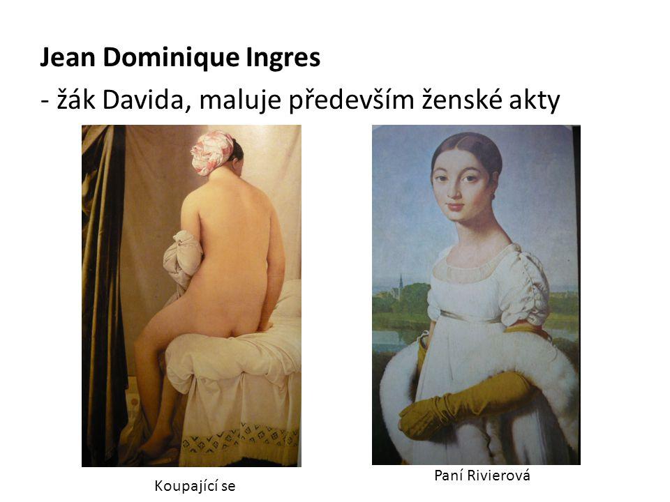Jean Dominique Ingres - žák Davida, maluje především ženské akty