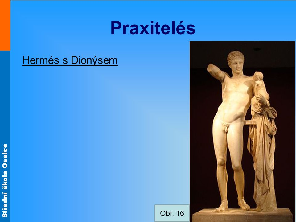 Praxitelés Hermés s Dionýsem Obr. 16