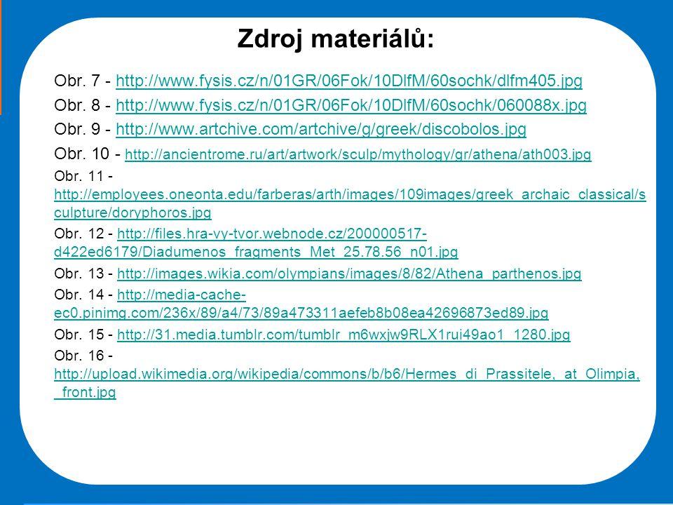 Zdroj materiálů: Obr. 7 - http://www.fysis.cz/n/01GR/06Fok/10DlfM/60sochk/dlfm405.jpg.