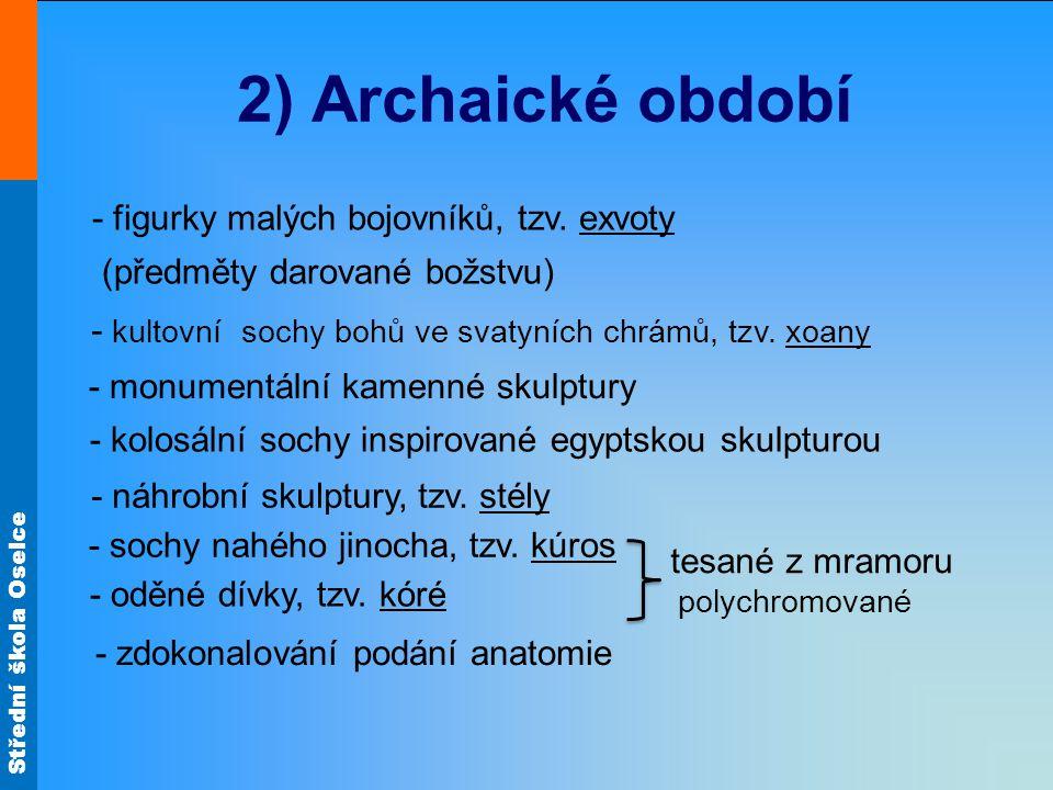 2) Archaické období - figurky malých bojovníků, tzv. exvoty