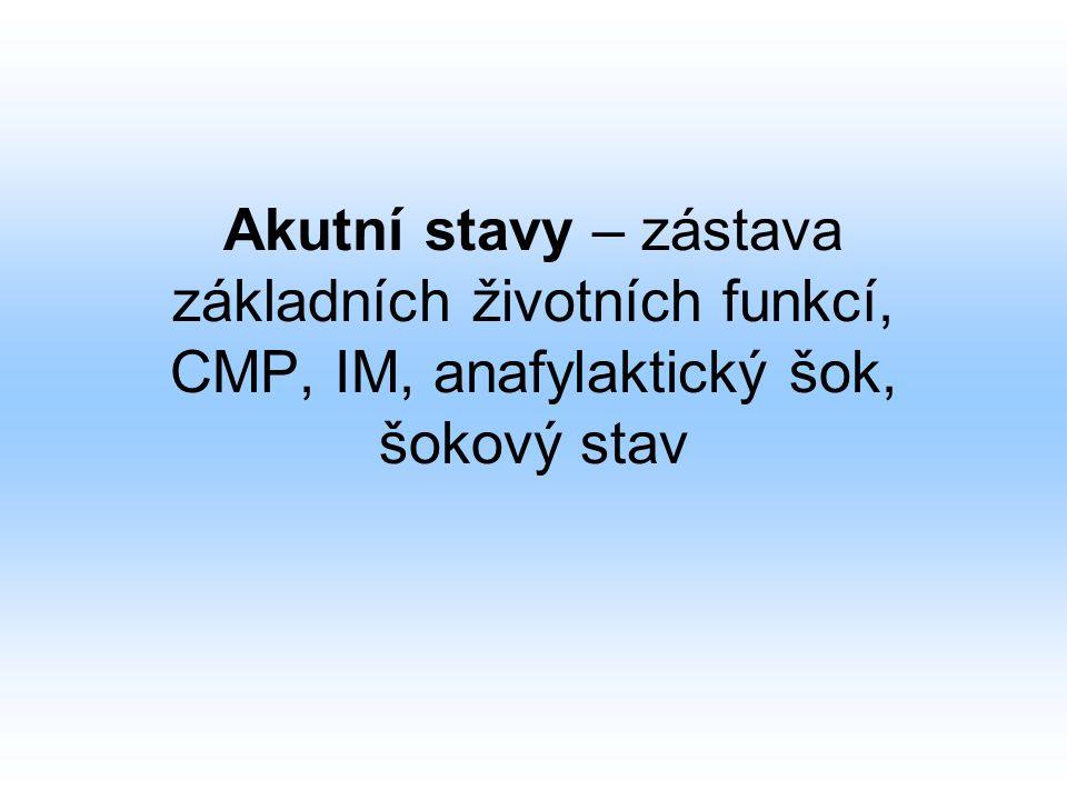 Akutní stavy – zástava základních životních funkcí, CMP, IM, anafylaktický šok, šokový stav