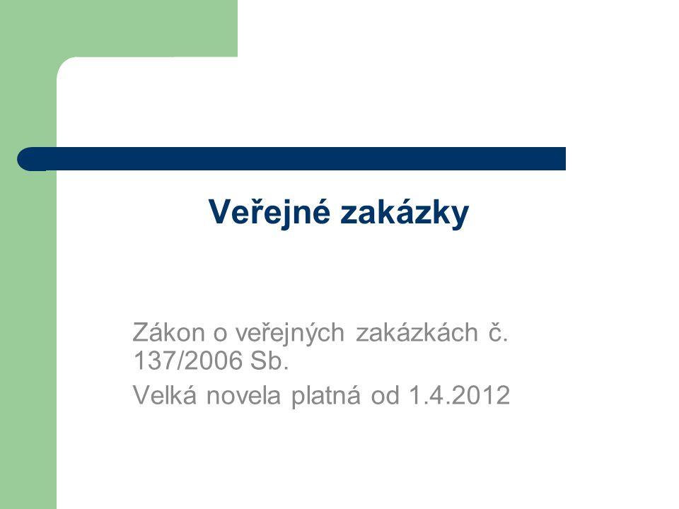Veřejné zakázky Zákon o veřejných zakázkách č. 137/2006 Sb.