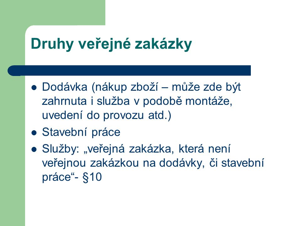 Druhy veřejné zakázky Dodávka (nákup zboží – může zde být zahrnuta i služba v podobě montáže, uvedení do provozu atd.)