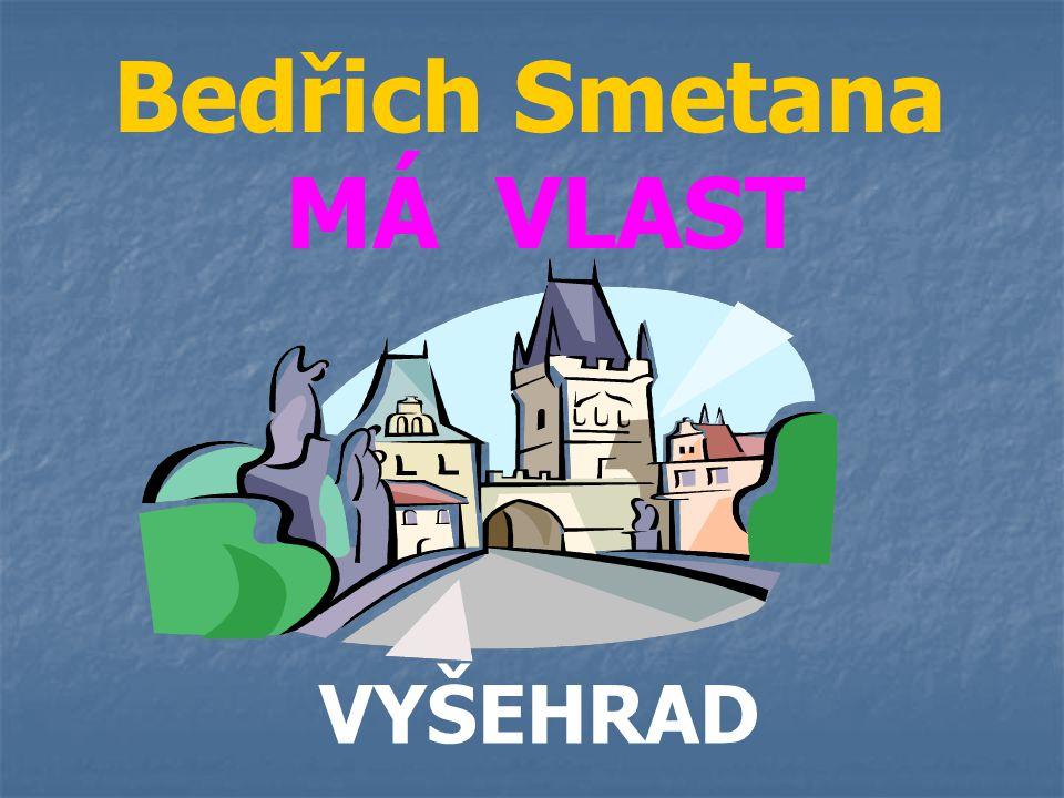 Bedřich Smetana MÁ VLAST VYŠEHRAD