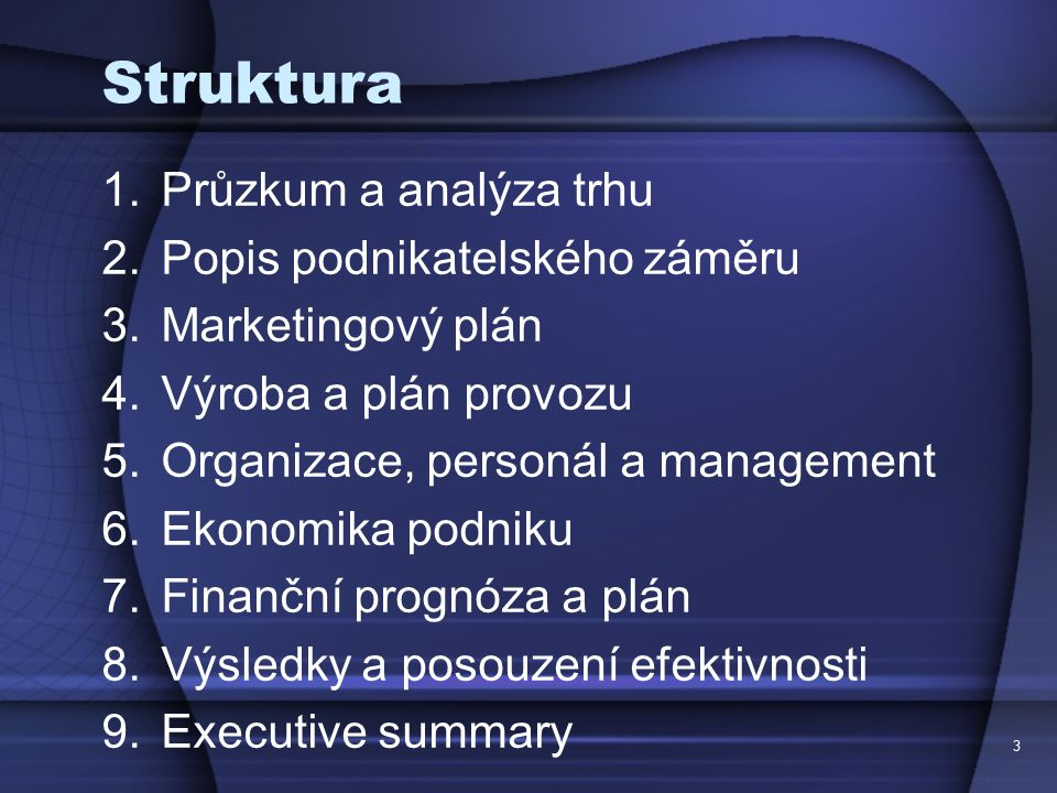 Struktura Průzkum a analýza trhu Popis podnikatelského záměru