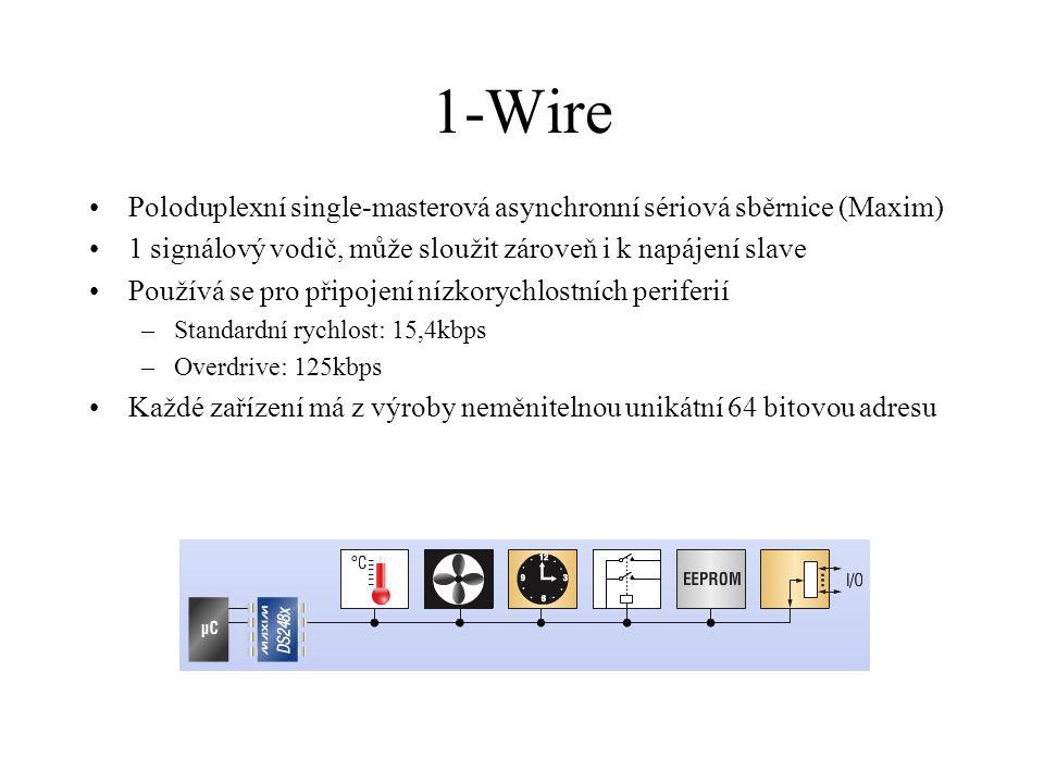 1-Wire Poloduplexní single-masterová asynchronní sériová sběrnice (Maxim) 1 signálový vodič, může sloužit zároveň i k napájení slave.