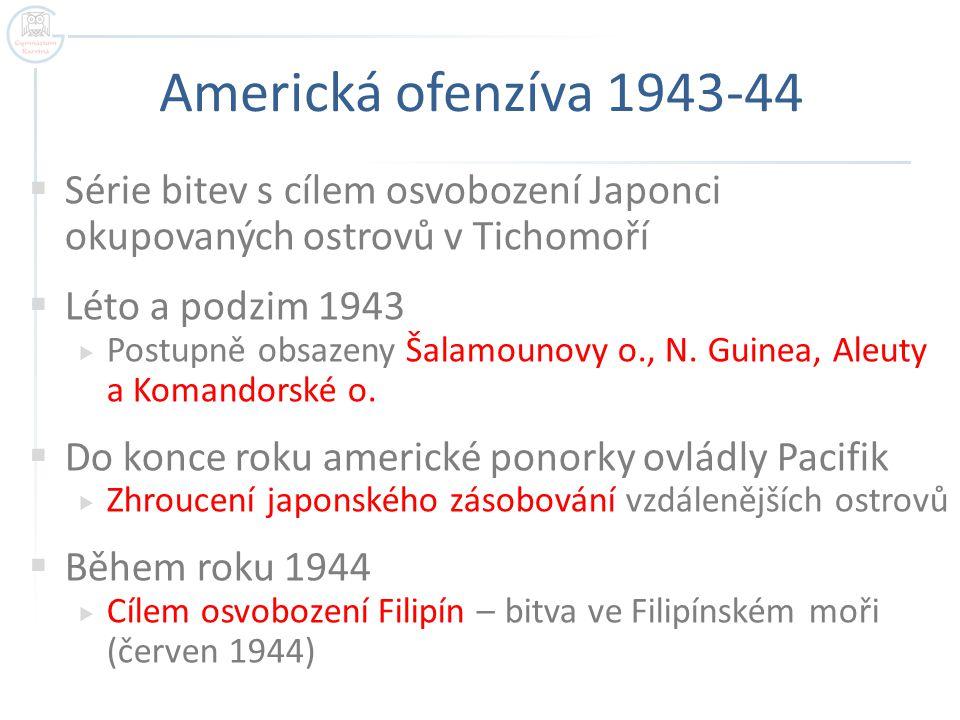 Americká ofenzíva 1943-44 Série bitev s cílem osvobození Japonci okupovaných ostrovů v Tichomoří. Léto a podzim 1943.