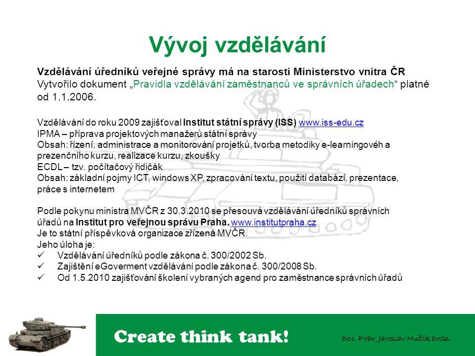 Vývoj vzdělávání Vzdělávání úředníků veřejné správy má na starosti Ministerstvo vnitra ČR.